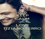 KEEP CALM AND LOVE TIZIANO FERRO - Personalised Poster A4 size