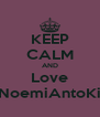 KEEP CALM AND Love TiziNoemiAntoKikka - Personalised Poster A4 size
