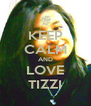 KEEP CALM AND LOVE TIZZI - Personalised Poster A4 size
