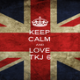 KEEP CALM AND LOVE TKJ 6 - Personalised Poster A4 size