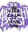 KEEP CALM AND LOVE TMB - Personalised Poster A4 size