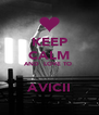 KEEP CALM AND  LOVE TO    AVICII  - Personalised Poster A4 size