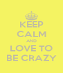 KEEP CALM AND LOVE TO BE CRAZY - Personalised Poster A4 size