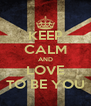 KEEP CALM AND LOVE TO BE YOU - Personalised Poster A4 size