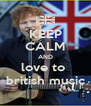 KEEP CALM AND love to  british music - Personalised Poster A4 size