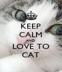 KEEP CALM AND LOVE TO CAT - Personalised Poster A4 size