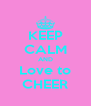 KEEP CALM AND Love to CHEER - Personalised Poster A4 size