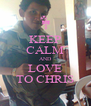 KEEP CALM AND LOVE TO CHRIS - Personalised Poster A4 size