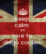 keep  calm  and  love to  diego cordero - Personalised Poster A4 size