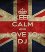 KEEP CALM AND LOVE TO DJ - Personalised Poster A4 size