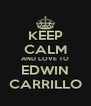 KEEP CALM AND LOVE TO EDWIN CARRILLO - Personalised Poster A4 size