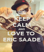 KEEP CALM AND LOVE TO  ERIC SAADE - Personalised Poster A4 size