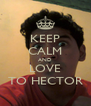 KEEP CALM AND LOVE TO HECTOR - Personalised Poster A4 size