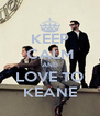 KEEP CALM AND LOVE TO KEANE - Personalised Poster A4 size