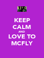 KEEP CALM AND LOVE TO MCFLY - Personalised Poster A4 size