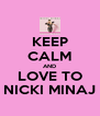 KEEP CALM AND LOVE TO NICKI MINAJ - Personalised Poster A4 size