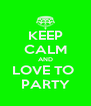 KEEP CALM AND LOVE TO  PARTY - Personalised Poster A4 size