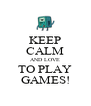 KEEP CALM AND LOVE TO PLAY GAMES! - Personalised Poster A4 size