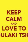 KEEP CALM AND LOVE TO POULAKI TSIOU - Personalised Poster A4 size