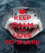 KEEP CALM AND LOVE TO SHARK - Personalised Poster A4 size