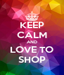 KEEP CALM AND LOVE TO SHOP - Personalised Poster A4 size