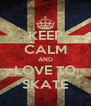 KEEP CALM AND LOVE TO SKATE - Personalised Poster A4 size
