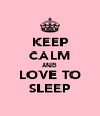 KEEP CALM AND LOVE TO SLEEP - Personalised Poster A4 size