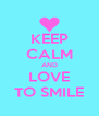 KEEP CALM AND LOVE TO SMILE - Personalised Poster A4 size