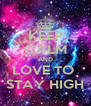 KEEP CALM AND LOVE TO  STAY HIGH - Personalised Poster A4 size