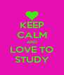 KEEP CALM AND LOVE TO STUDY - Personalised Poster A4 size