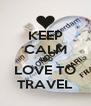 KEEP CALM AND LOVE TO TRAVEL - Personalised Poster A4 size