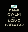 KEEP CALM AND LOVE TOBAGO - Personalised Poster A4 size