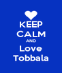 KEEP CALM AND Love Tobbala - Personalised Poster A4 size