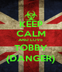 KEEP CALM AND LOVE TOBBY (DANGER) - Personalised Poster A4 size