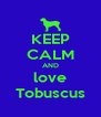 KEEP CALM AND love Tobuscus - Personalised Poster A4 size