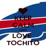 KEEP CALM AND LOVE  TOCHITO - Personalised Poster A4 size