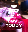 KEEP CALM AND LOVE TODDY - Personalised Poster A4 size