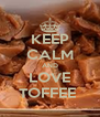 KEEP CALM AND LOVE TOFFEE  - Personalised Poster A4 size