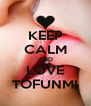 KEEP CALM AND LOVE TOFUNMI - Personalised Poster A4 size