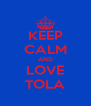 KEEP CALM AND LOVE TOLA - Personalised Poster A4 size