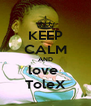 KEEP CALM AND love  ToleX - Personalised Poster A4 size