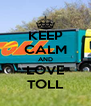 KEEP CALM AND LOVE TOLL - Personalised Poster A4 size