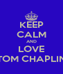 KEEP CALM AND LOVE TOM CHAPLIN - Personalised Poster A4 size