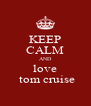 KEEP CALM AND love  tom cruise - Personalised Poster A4 size
