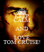 KEEP CALM AND LOVE TOM CRUISE! - Personalised Poster A4 size