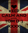 KEEP CALM AND LOVE TOM D :) XXXX - Personalised Poster A4 size