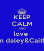 KEEP CALM AND love  Tom daley&Caitlyn  - Personalised Poster A4 size