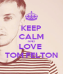 KEEP CALM AND LOVE  TOM FELTON - Personalised Poster A4 size