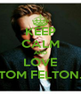 KEEP CALM AND LOVE TOM FELTON. - Personalised Poster A4 size