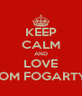 KEEP CALM AND LOVE TOM FOGARTY  - Personalised Poster A4 size